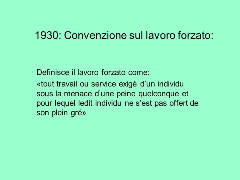 1930: Convenzione sul lavoro forzato: Definisce il lavoro forzato come: «tout travail ou service exigé dun individu sous la menace dune peine quelconq