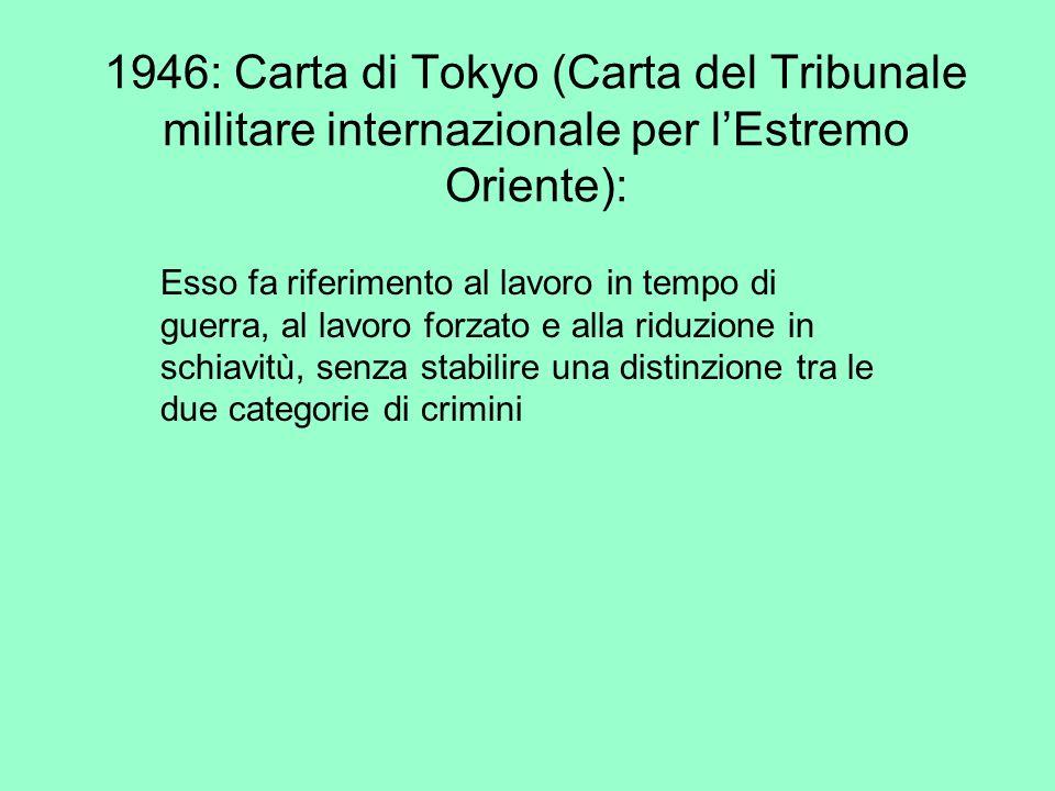 1946: Carta di Tokyo (Carta del Tribunale militare internazionale per lEstremo Oriente): Esso fa riferimento al lavoro in tempo di guerra, al lavoro f