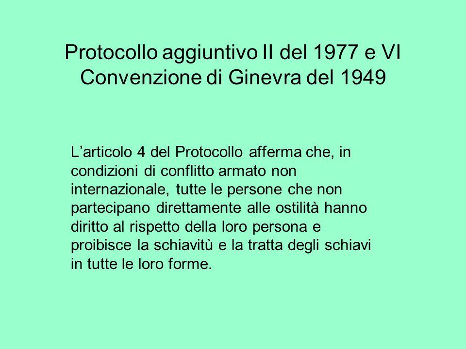 Protocollo aggiuntivo II del 1977 e VI Convenzione di Ginevra del 1949 Larticolo 4 del Protocollo afferma che, in condizioni di conflitto armato non i