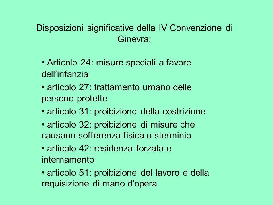 Disposizioni significative della IV Convenzione di Ginevra: Articolo 24: misure speciali a favore dellinfanzia articolo 27: trattamento umano delle pe