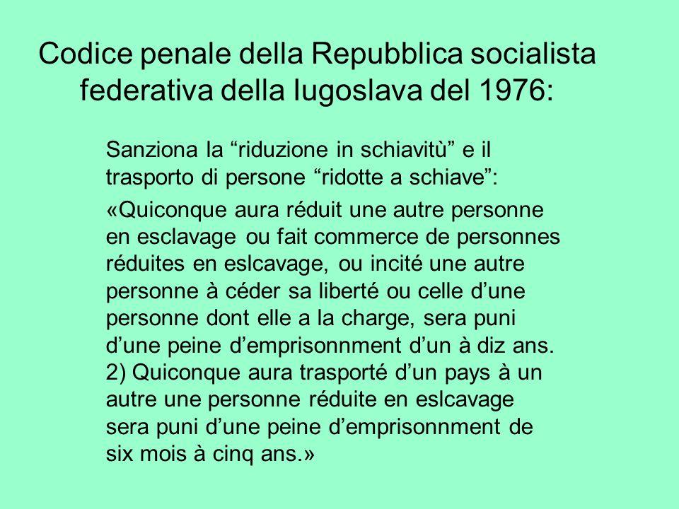 Codice penale della Repubblica socialista federativa della Iugoslava del 1976: Sanziona la riduzione in schiavitù e il trasporto di persone ridotte a