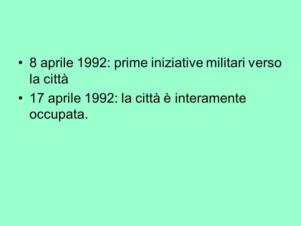 8 aprile 1992: prime iniziative militari verso la città 17 aprile 1992: la città è interamente occupata.