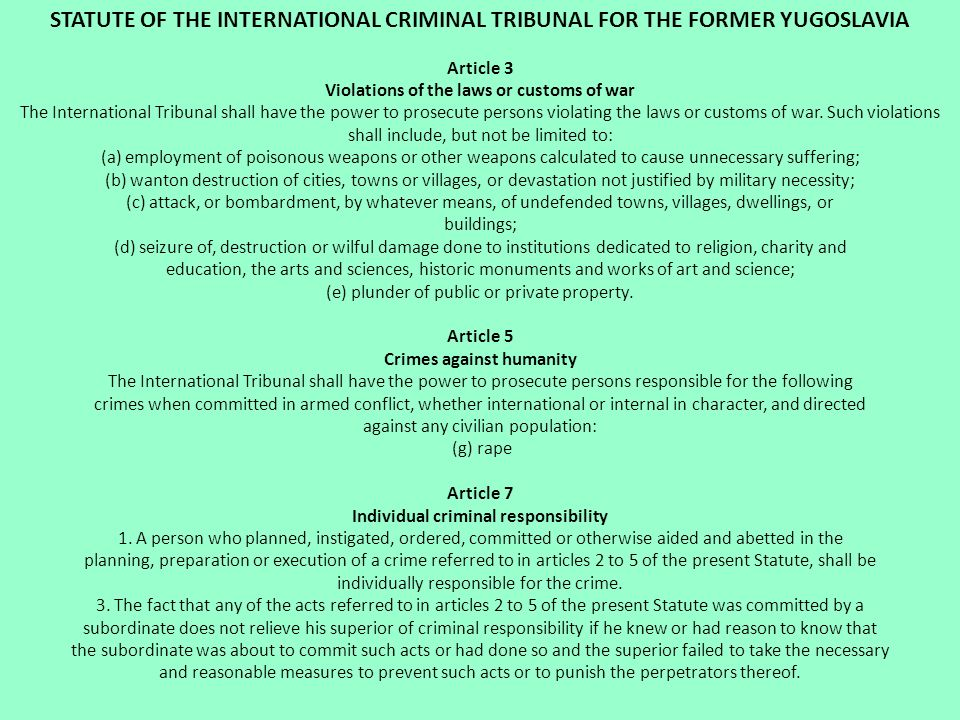 STATUTE OF THE INTERNATIONAL CRIMINAL TRIBUNAL FOR THE FORMER YUGOSLAVIA Article 3 Violations of the laws or customs of war The International Tribunal