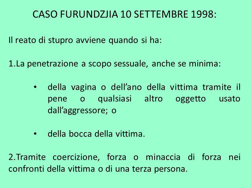 CASO FURUNDZJIA 10 SETTEMBRE 1998: Il reato di stupro avviene quando si ha: 1.La penetrazione a scopo sessuale, anche se minima: della vagina o dellan