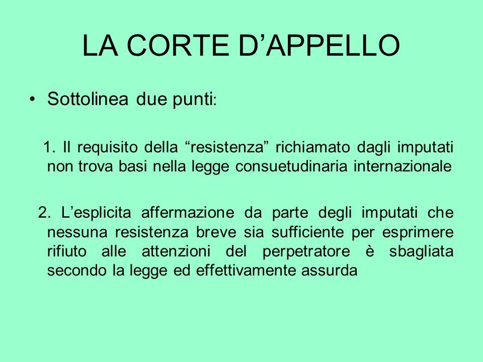 LA CORTE DAPPELLO Sottolinea due punti : 1. Il requisito della resistenza richiamato dagli imputati non trova basi nella legge consuetudinaria interna