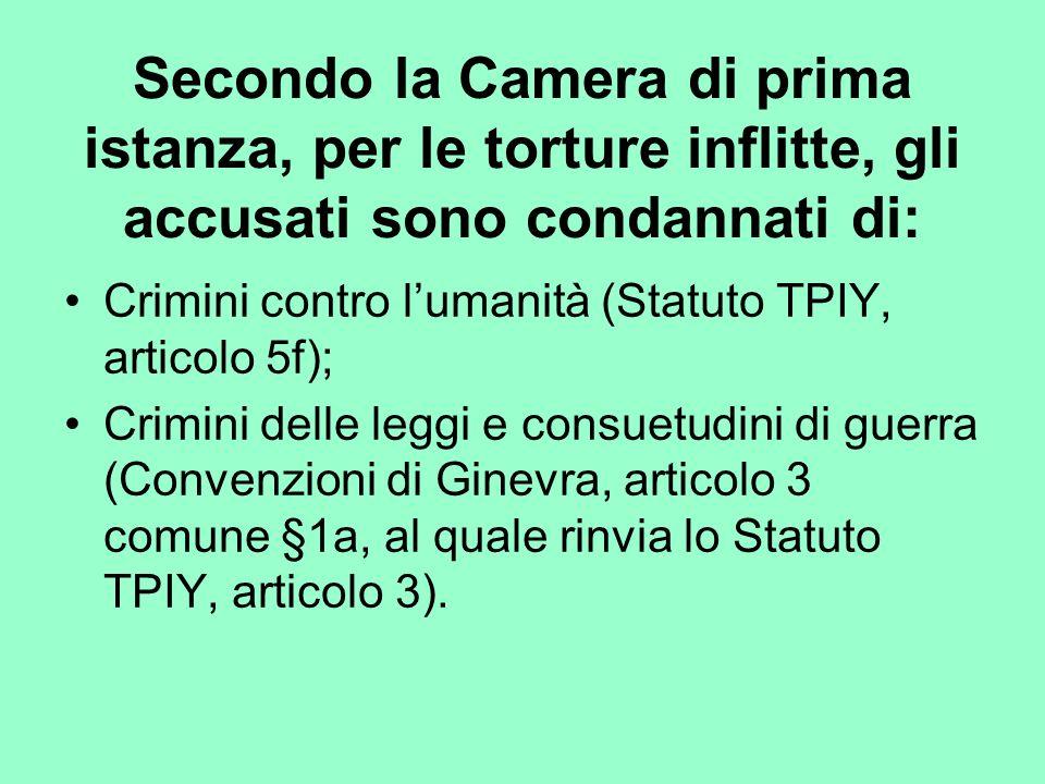Secondo la Camera di prima istanza, per le torture inflitte, gli accusati sono condannati di: Crimini contro lumanità (Statuto TPIY, articolo 5f); Cri