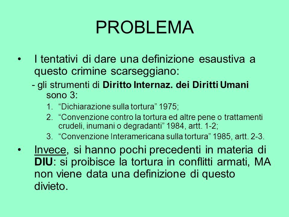 PROBLEMA I tentativi di dare una definizione esaustiva a questo crimine scarseggiano: - gli strumenti di Diritto Internaz. dei Diritti Umani sono 3: 1