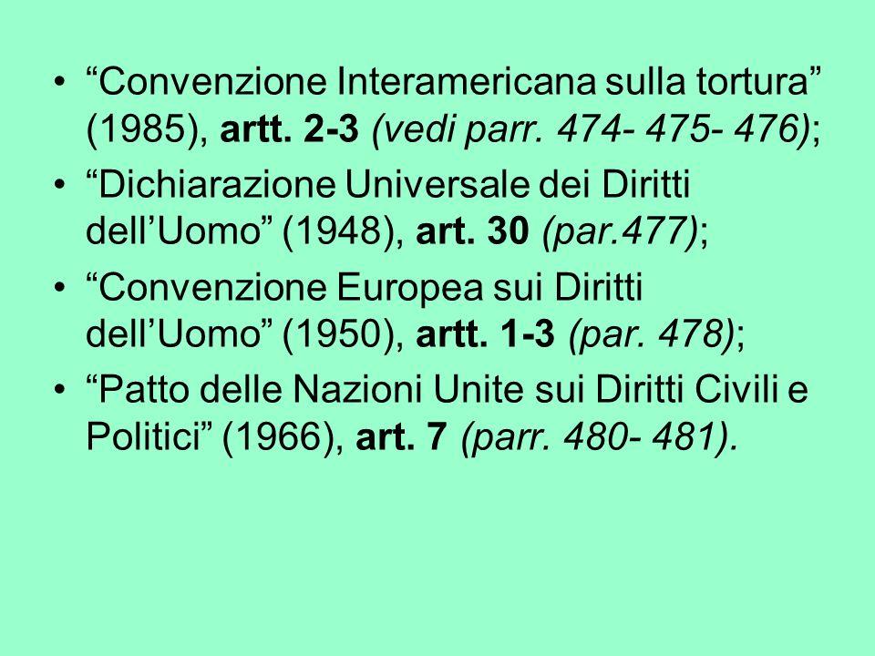 Convenzione Interamericana sulla tortura (1985), artt. 2-3 (vedi parr. 474- 475- 476); Dichiarazione Universale dei Diritti dellUomo (1948), art. 30 (