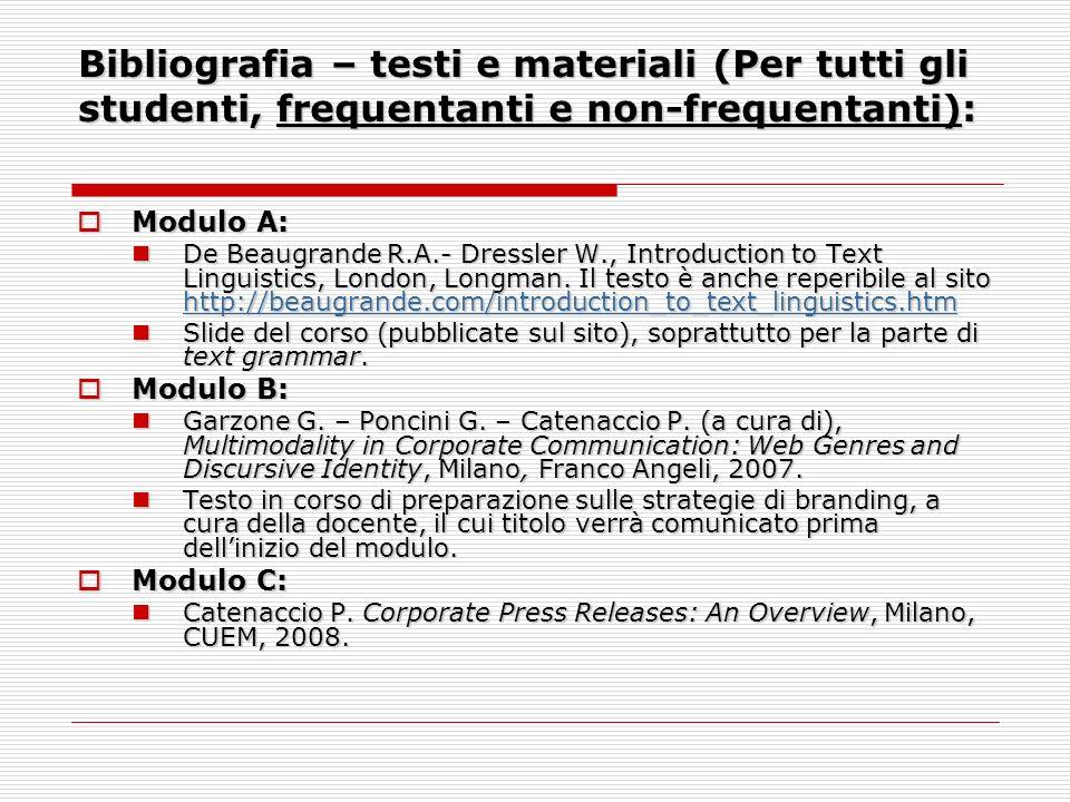Bibliografia – testi e materiali (Per tutti gli studenti, frequentanti e non-frequentanti): Modulo A: Modulo A: De Beaugrande R.A.- Dressler W., Intro