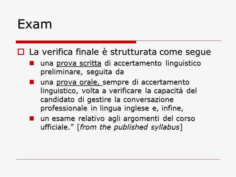Exam La verifica finale è strutturata come segue La verifica finale è strutturata come segue una prova scritta di accertamento linguistico preliminare