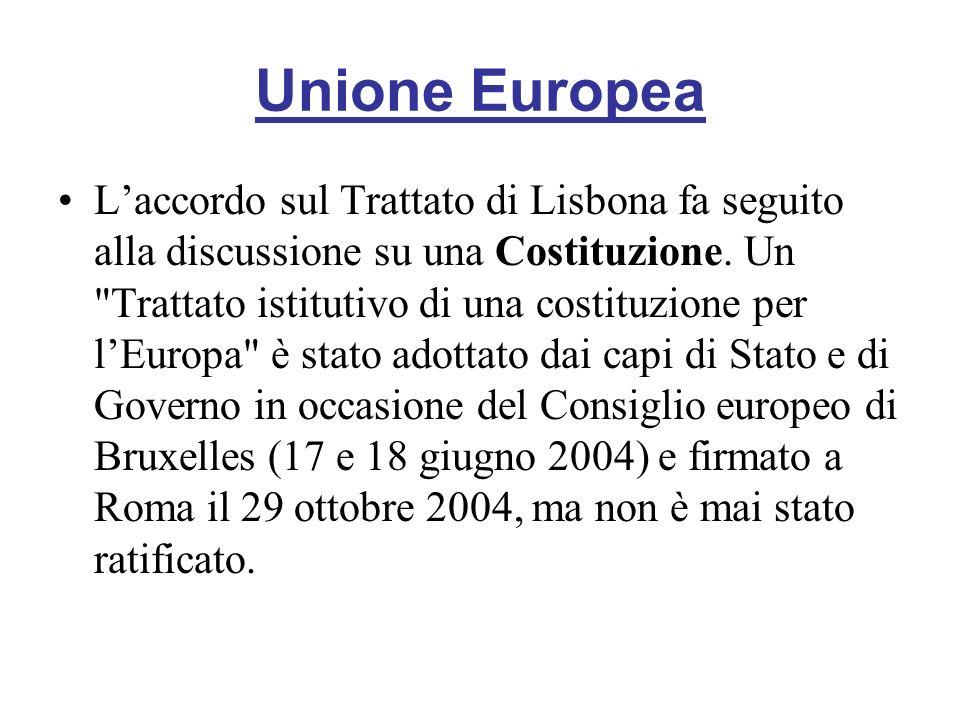 Unione Europea Laccordo sul Trattato di Lisbona fa seguito alla discussione su una Costituzione. Un