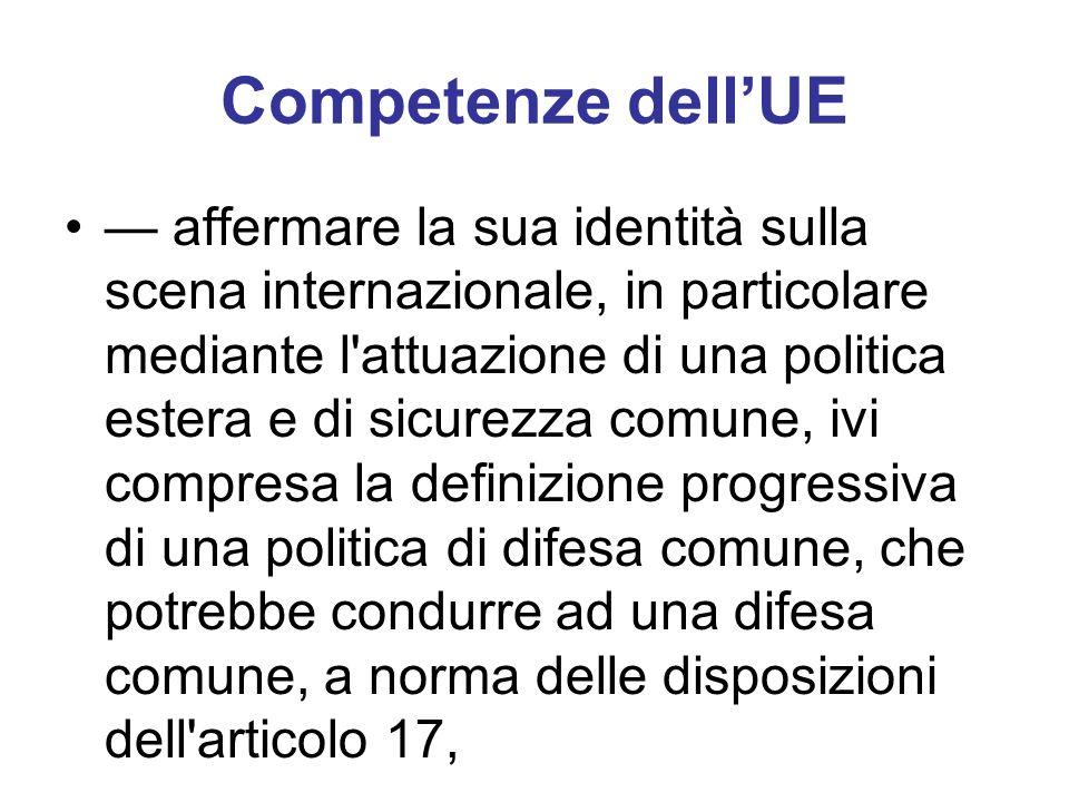 Competenze dellUE affermare la sua identità sulla scena internazionale, in particolare mediante l'attuazione di una politica estera e di sicurezza com