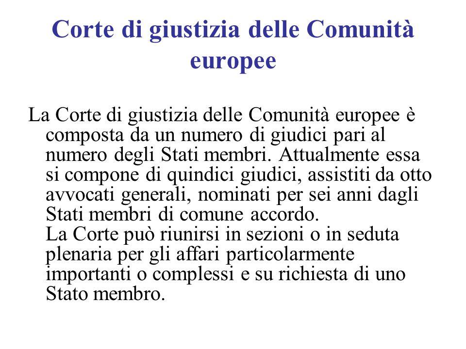 Corte di giustizia delle Comunità europee La Corte di giustizia delle Comunità europee è composta da un numero di giudici pari al numero degli Stati membri.