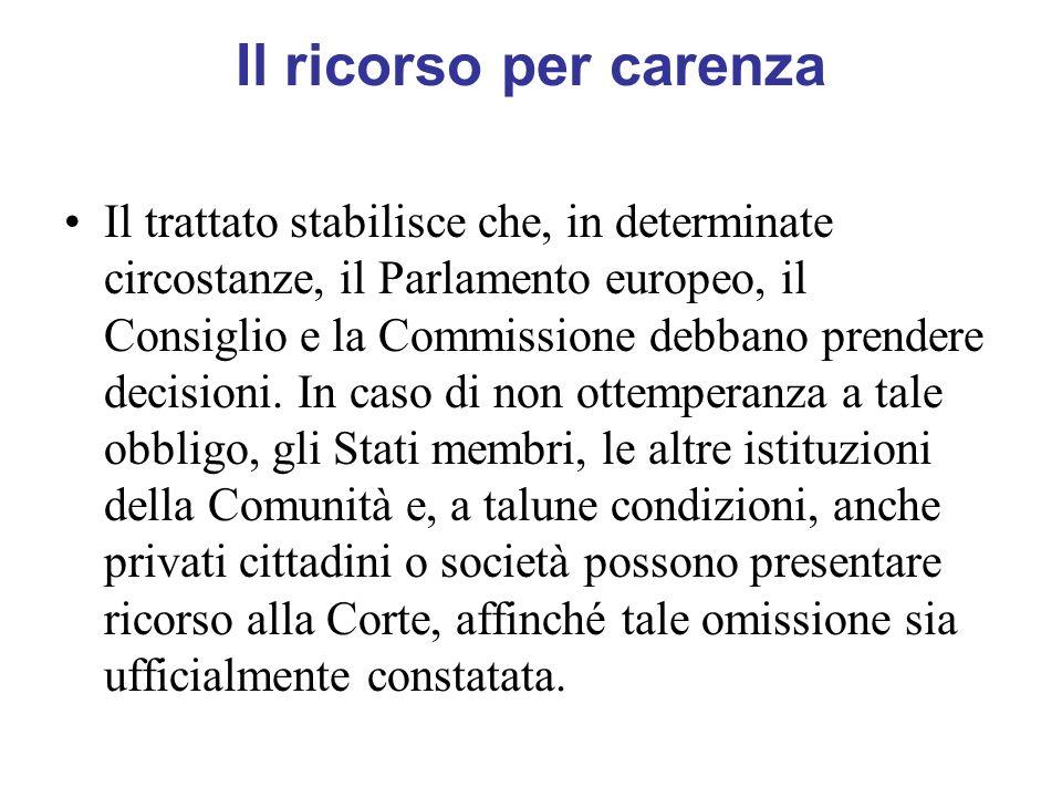 Il ricorso per carenza Il trattato stabilisce che, in determinate circostanze, il Parlamento europeo, il Consiglio e la Commissione debbano prendere d