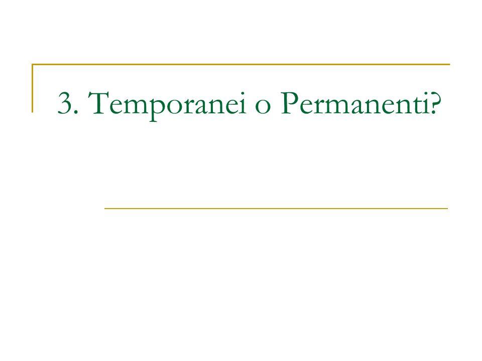 3. Temporanei o Permanenti