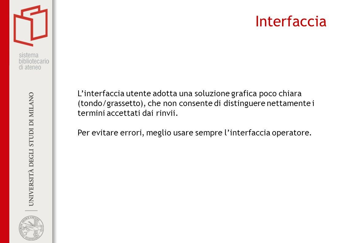 Interfaccia Linterfaccia utente adotta una soluzione grafica poco chiara (tondo/grassetto), che non consente di distinguere nettamente i termini accettati dai rinvii.