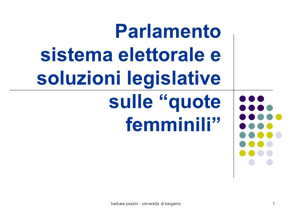 barbara pezzini - università di bergamo2 di cosa parleremo … del Parlamento dei sistemi elettorali del rilievo del genere in relazione a questo contesto