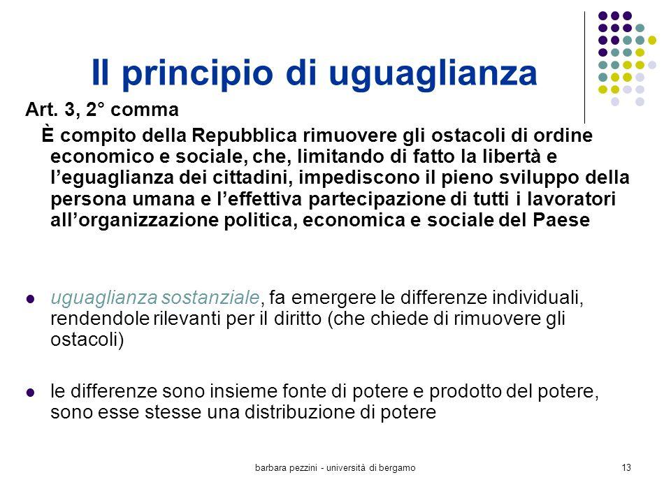 barbara pezzini - università di bergamo13 Il principio di uguaglianza Art. 3, 2° comma È compito della Repubblica rimuovere gli ostacoli di ordine eco