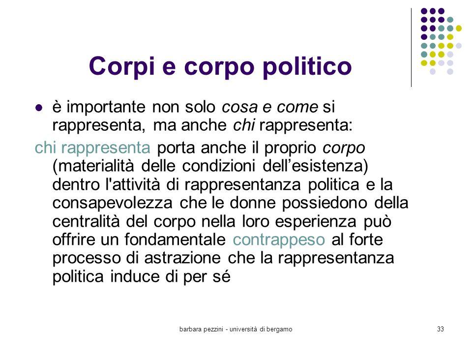 barbara pezzini - università di bergamo33 Corpi e corpo politico è importante non solo cosa e come si rappresenta, ma anche chi rappresenta: chi rappr