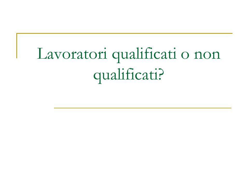 Lavoratori qualificati o non qualificati?
