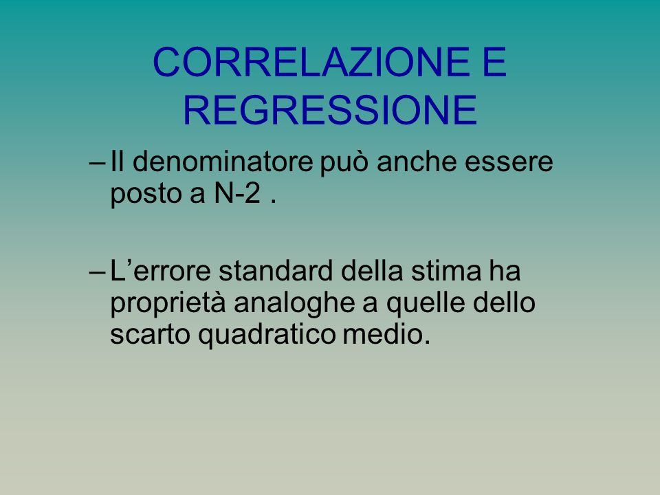 CORRELAZIONE E REGRESSIONE –Il denominatore può anche essere posto a N-2.