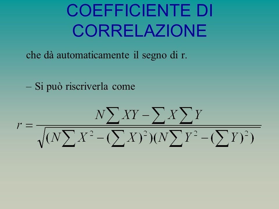 COEFFICIENTE DI CORRELAZIONE che dà automaticamente il segno di r. –Si può riscriverla come