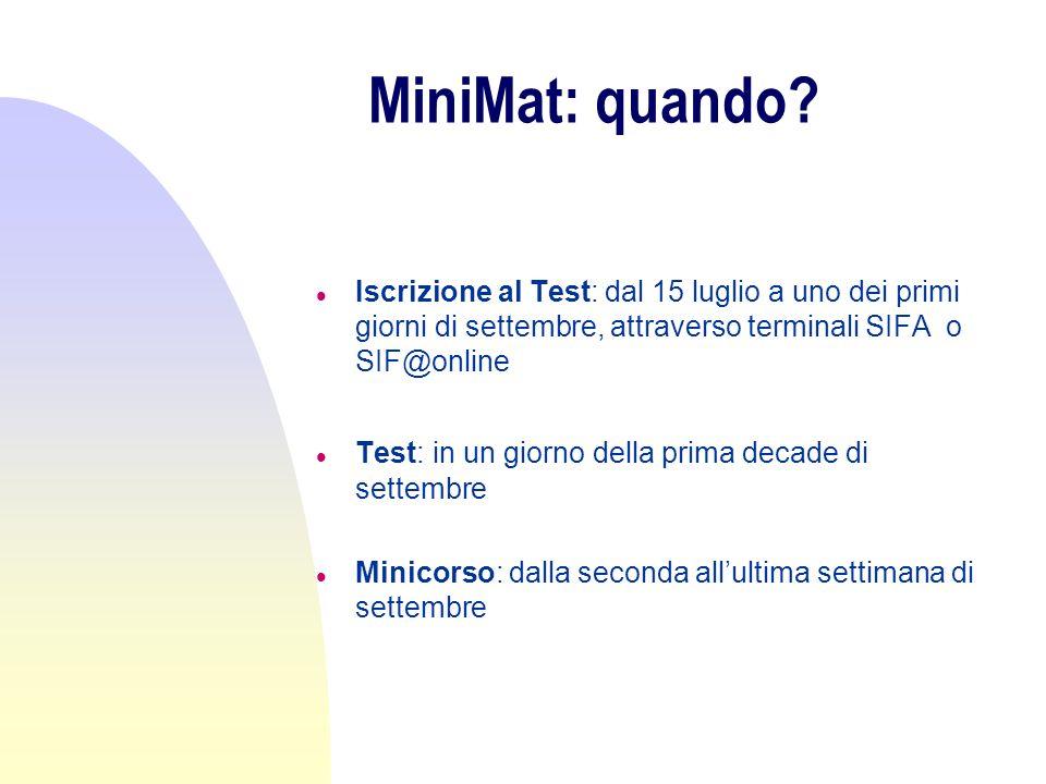 MiniMat: quando? l Iscrizione al Test: dal 15 luglio a uno dei primi giorni di settembre, attraverso terminali SIFA o SIF@online l Test: in un giorno