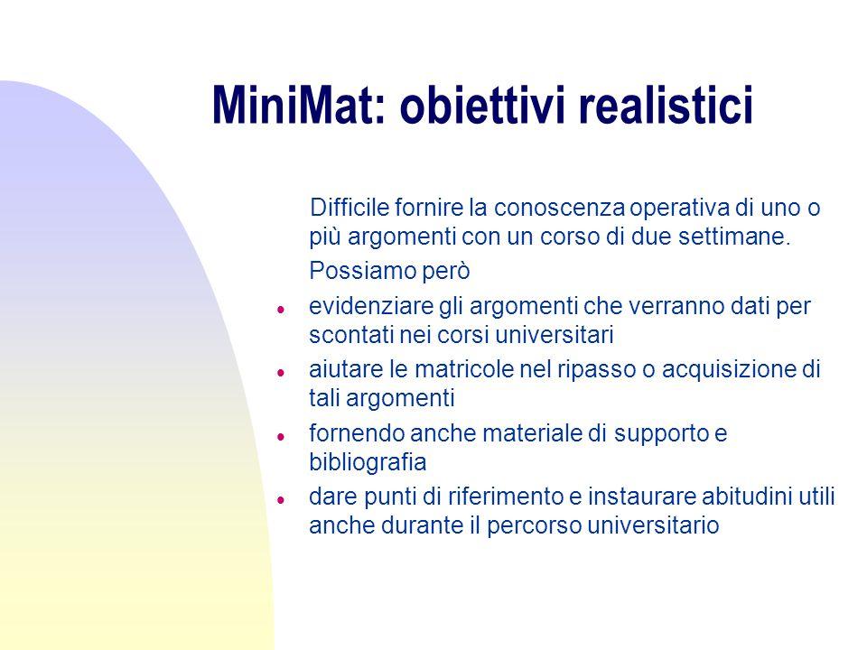 MiniMat: obiettivi realistici Difficile fornire la conoscenza operativa di uno o più argomenti con un corso di due settimane.