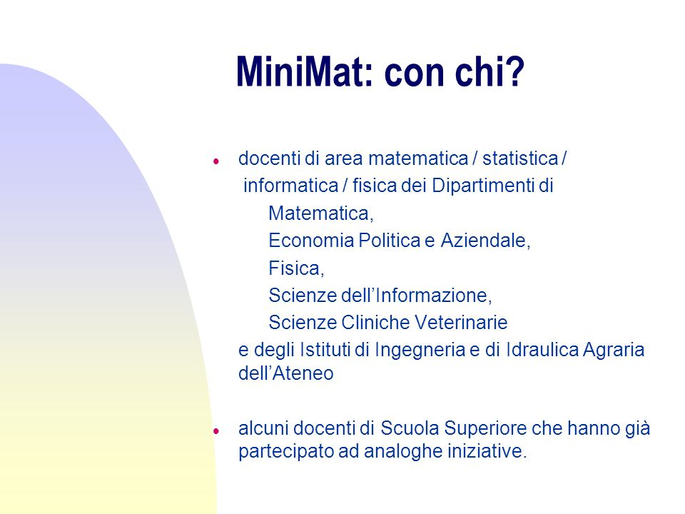 MiniMat: con chi? l docenti di area matematica / statistica / l informatica / fisica dei Dipartimenti di u Matematica, u Economia Politica e Aziendale