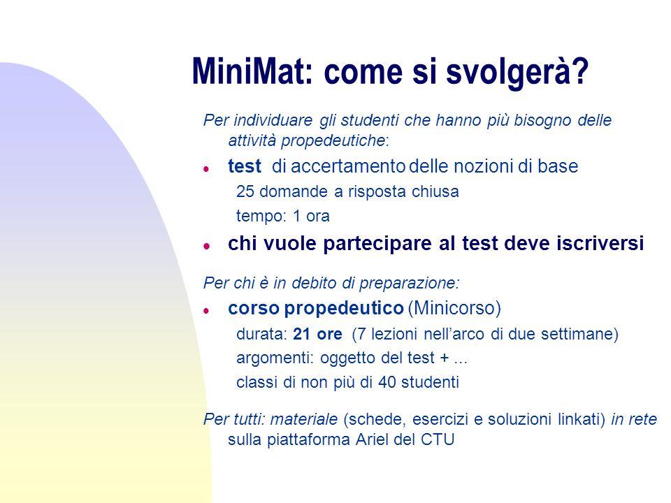 MiniMat: come si svolgerà? Per individuare gli studenti che hanno più bisogno delle attività propedeutiche: l test di accertamento delle nozioni di ba