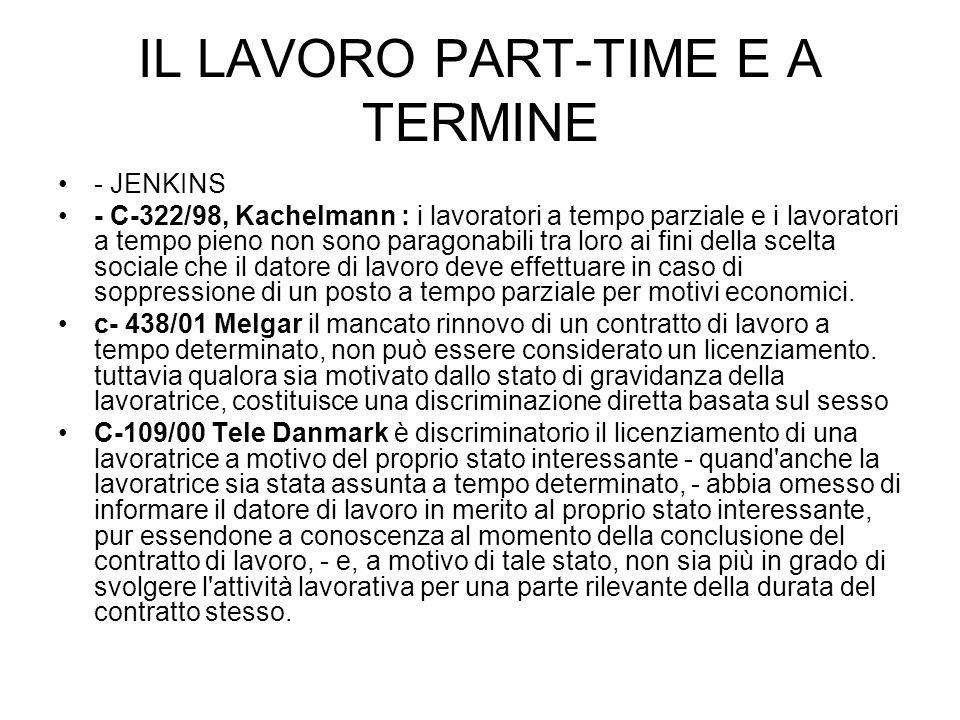 IL LAVORO PART-TIME E A TERMINE - JENKINS - C-322/98, Kachelmann : i lavoratori a tempo parziale e i lavoratori a tempo pieno non sono paragonabili tra loro ai fini della scelta sociale che il datore di lavoro deve effettuare in caso di soppressione di un posto a tempo parziale per motivi economici.