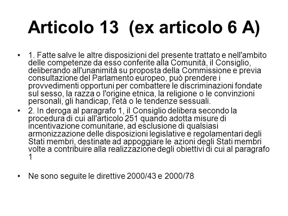 Articolo 13 (ex articolo 6 A) 1. Fatte salve le altre disposizioni del presente trattato e nell'ambito delle competenze da esso conferite alla Comunit