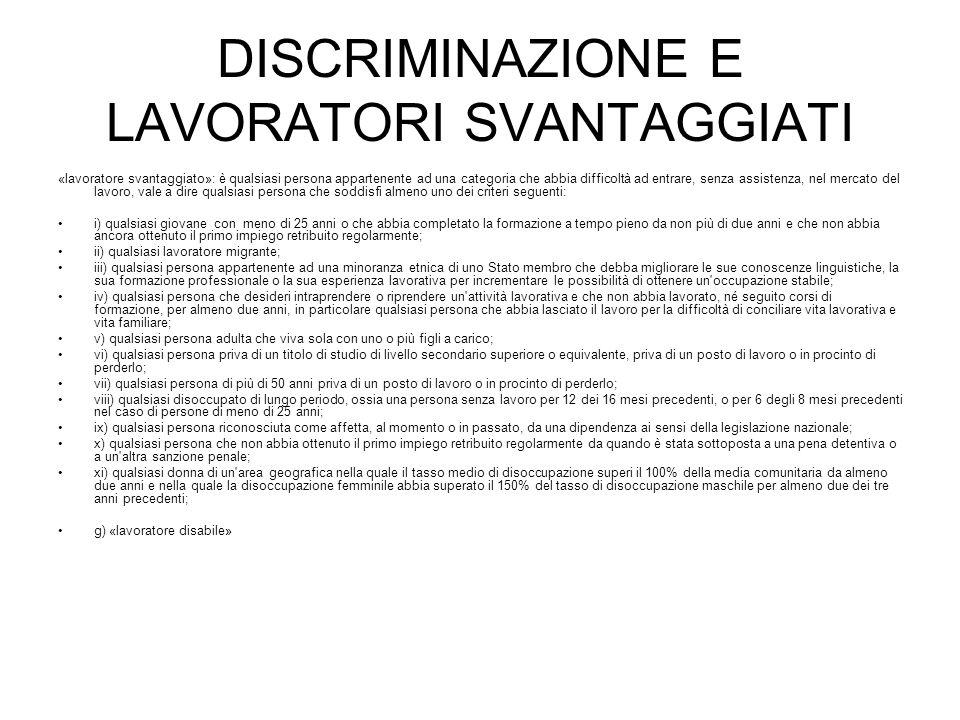 DISCRIMINAZIONE E LAVORATORI SVANTAGGIATI «lavoratore svantaggiato»: è qualsiasi persona appartenente ad una categoria che abbia difficoltà ad entrare