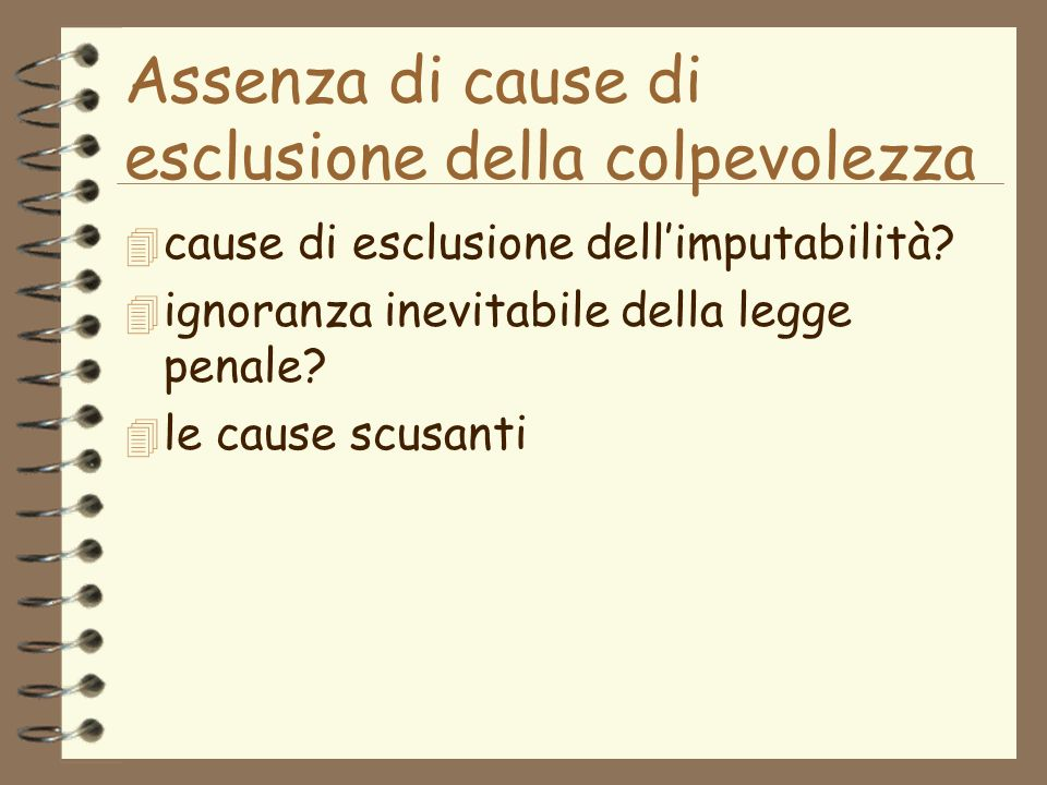 Assenza di cause di esclusione della colpevolezza 4 cause di esclusione dellimputabilità.