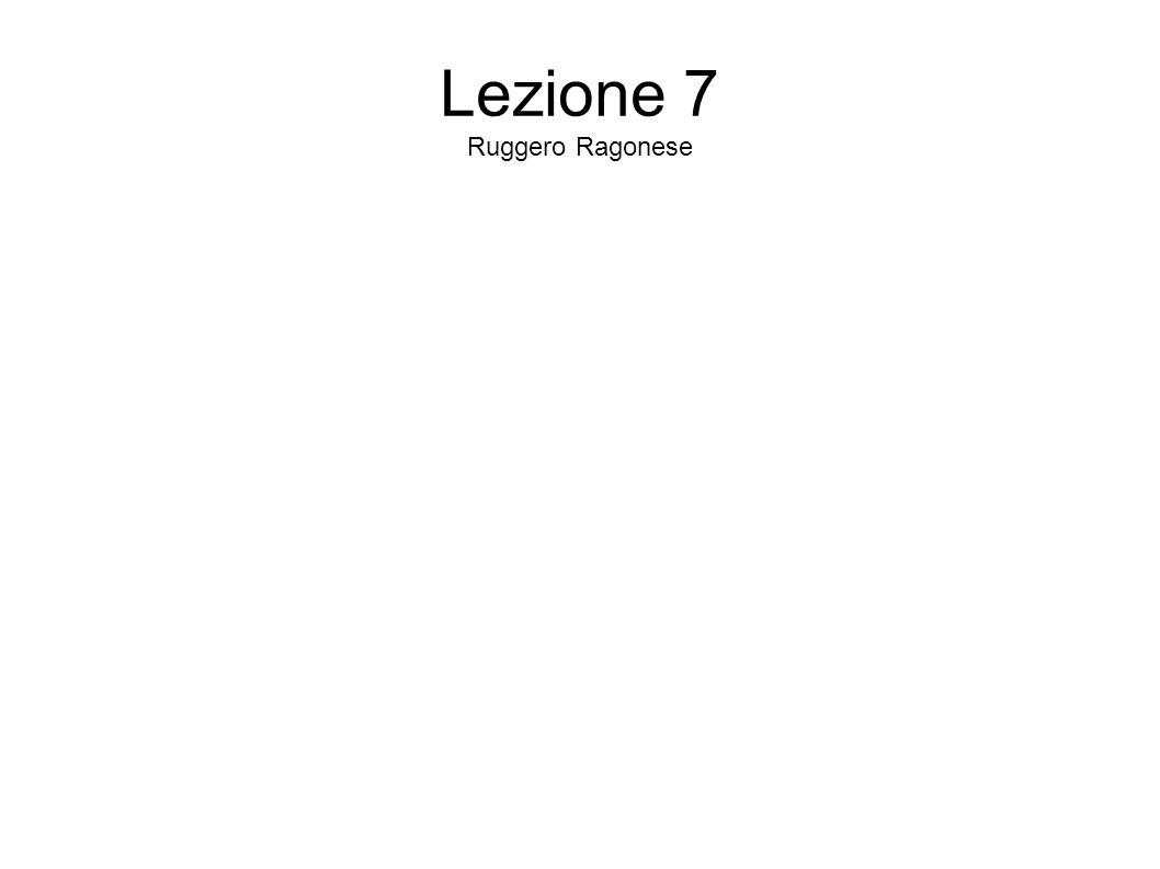 Lezione 7 Ruggero Ragonese