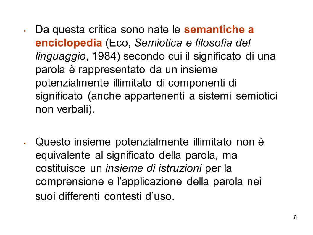 6 Da questa critica sono nate le semantiche a enciclopedia (Eco, Semiotica e filosofia del linguaggio, 1984) secondo cui il significato di una parola