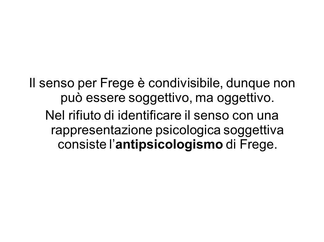 Il senso per Frege è condivisibile, dunque non può essere soggettivo, ma oggettivo. Nel rifiuto di identificare il senso con una rappresentazione psic