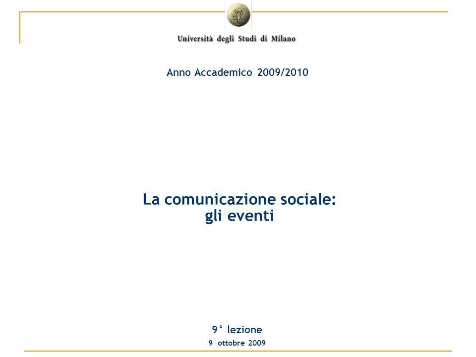 La comunicazione sociale: gli eventi 9° lezione 9 ottobre 2009 Anno Accademico 2009/2010