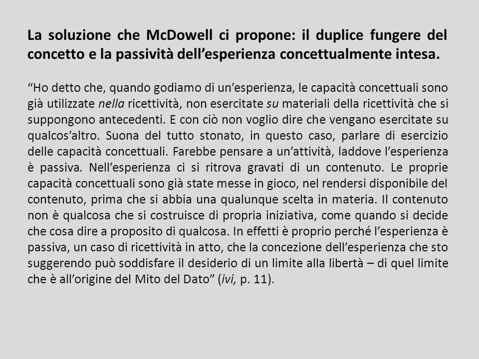 La soluzione che McDowell ci propone: il duplice fungere del concetto e la passività dellesperienza concettualmente intesa.