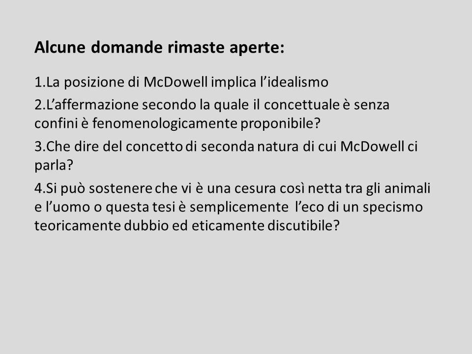 Alcune domande rimaste aperte: 1.La posizione di McDowell implica lidealismo 2.Laffermazione secondo la quale il concettuale è senza confini è fenomenologicamente proponibile.