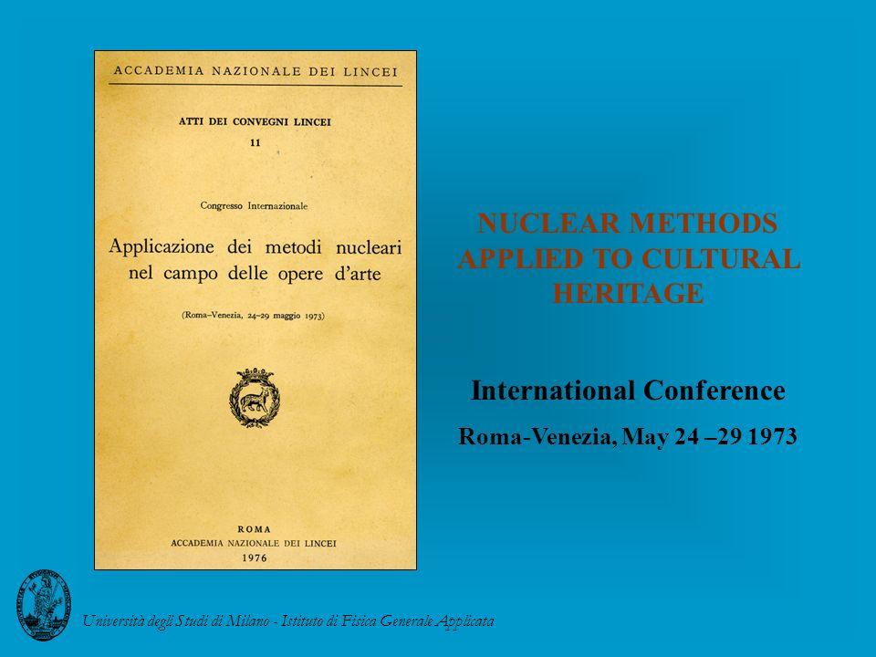 NUCLEAR METHODS APPLIED TO CULTURAL HERITAGE International Conference Roma-Venezia, May 24 –29 1973 Università degli Studi di Milano - Istituto di Fis