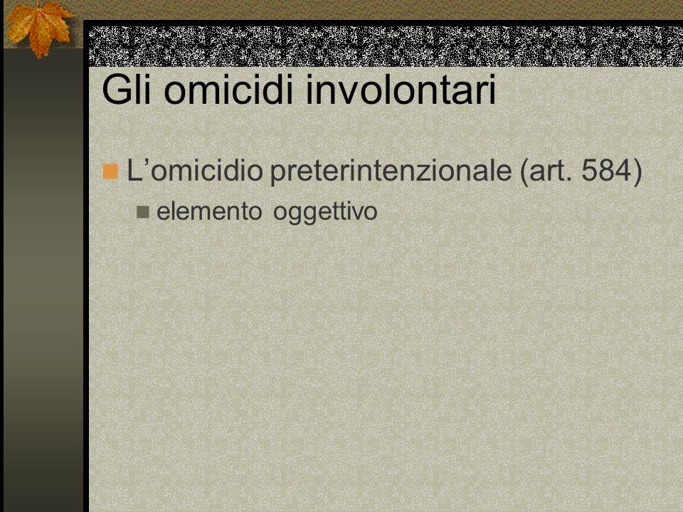 Gli omicidi involontari Lomicidio preterintenzionale (art. 584) elemento oggettivo