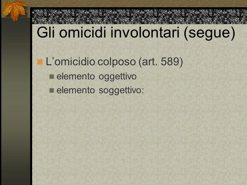 Gli omicidi involontari (segue) Lomicidio colposo (art.