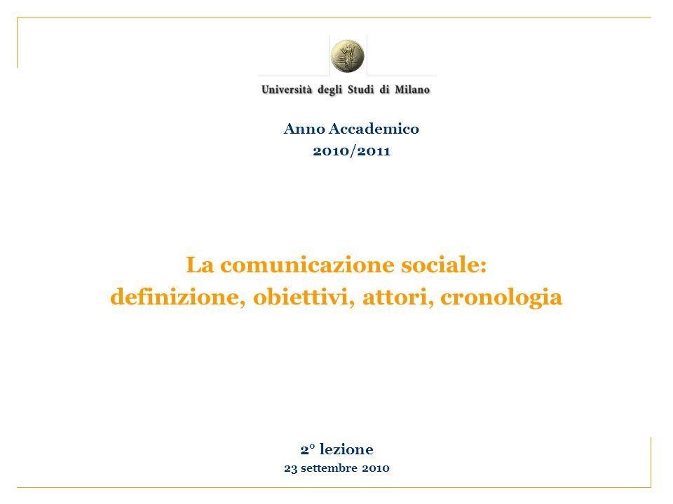 La comunicazione sociale: definizione, obiettivi, attori, cronologia 2° lezione 23 settembre 2010 Anno Accademico 2010/2011