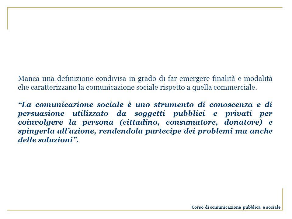 Manca una definizione condivisa in grado di far emergere finalità e modalità che caratterizzano la comunicazione sociale rispetto a quella commerciale.