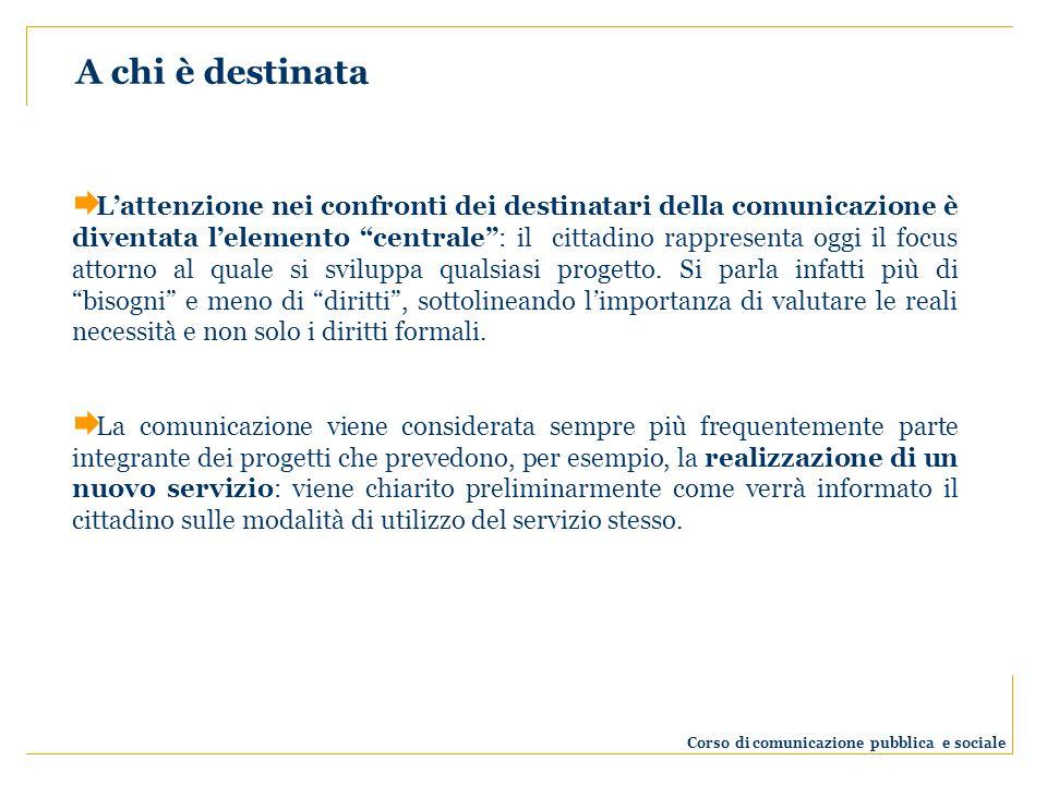 Lattenzione nei confronti dei destinatari della comunicazione è diventata lelemento centrale: il cittadino rappresenta oggi il focus attorno al quale