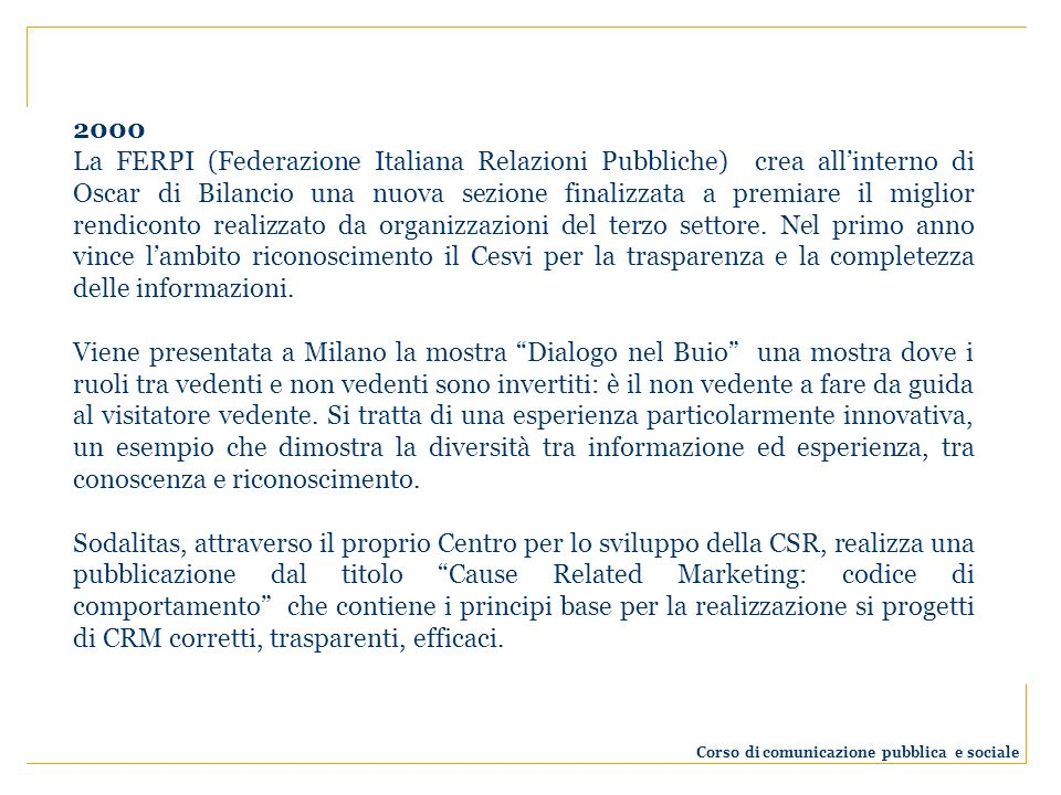 2000 La FERPI (Federazione Italiana Relazioni Pubbliche) crea allinterno di Oscar di Bilancio una nuova sezione finalizzata a premiare il miglior rendiconto realizzato da organizzazioni del terzo settore.