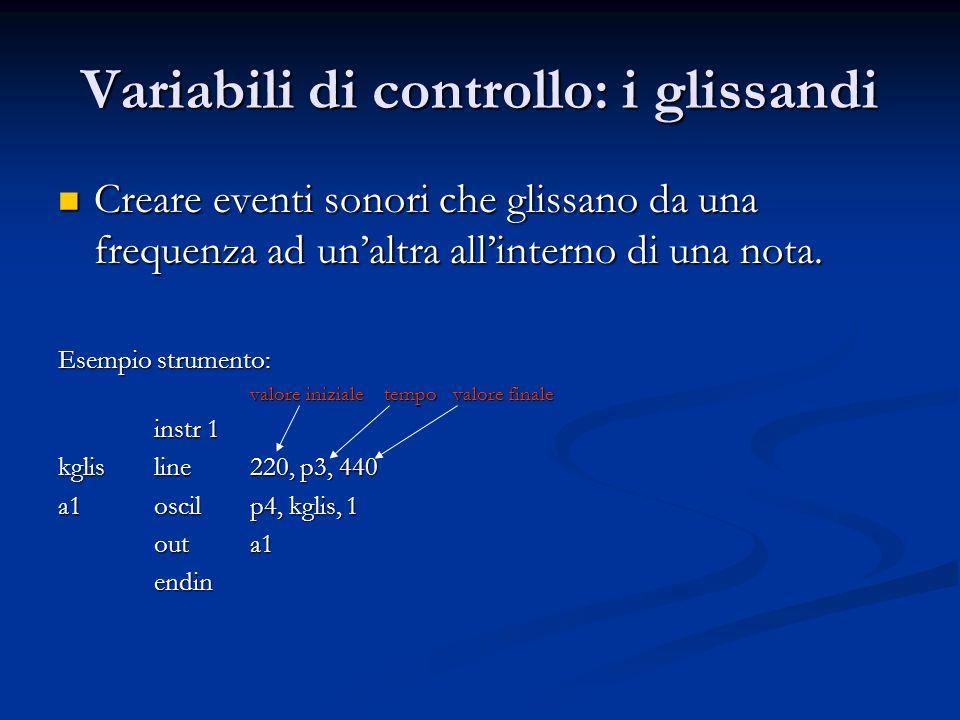 Variabili di controllo: i glissandi Creare eventi sonori che glissano da una frequenza ad unaltra allinterno di una nota. Creare eventi sonori che gli