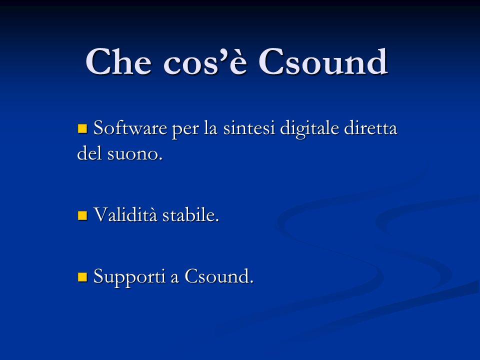 Che cosè Csound Software per la sintesi digitale diretta del suono. Software per la sintesi digitale diretta del suono. Validità stabile. Validità sta