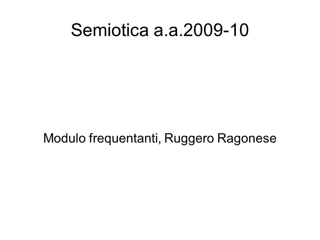 Semiotica a.a.2009-10 Modulo frequentanti, Ruggero Ragonese